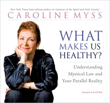 What Make Us Healthy? by Caroline Myss
